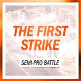 The First Strike Semi-Pro Battle